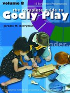 Complete Guide to Godly Play, the - Volume 8 - 15 New Core and Enrichment Sessions (#08 in The Complete Guide To Godly Play Series)