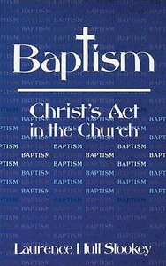 Baptism: Christs Act in the Church