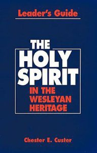The Holy Spirit in the Wesleyan Heritage (Leaders Guide)