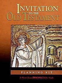 Invitation to the Old Testament (Planning Kit) (Disciple Short-term Studies Series)