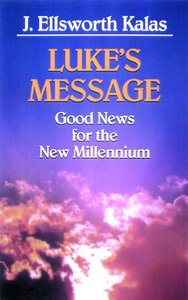 Good News For the New Millennium: Lukes Message