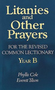 Litanies and Other Prayers For the Revised Common Lectionary Year B