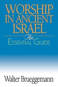 Worship in Ancient Israel (An Essential Guide Series)
