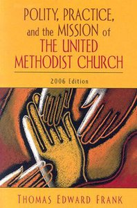 Polity, Practice, and the Mission of the United Methodist Church (2006 Edition)