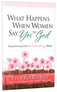 What Happens When Women Say Yes to God Paperback
