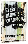 Every Bloke's a Champion...Even You Paperback