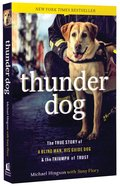 Thunder Dog: The True Story of a Blind Man, His Guide Dog, and the Triumph of Trust Paperback
