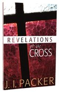 Revelations of the Cross (Collected Shorter Writings Of J I Packer Series)