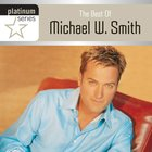 The Best of Michael W. Smith (Platinum Series)