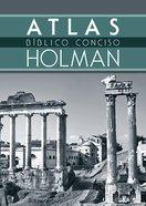 Atlas Biblico Conciso Holman (Holman Concise Bible Atlas) Paperback