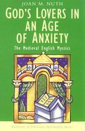 God's Lovers in An Age of Anxiety (Traditions Of Christian Spirituality Series) Paperback
