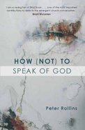 How to Speak of God (Not) Paperback