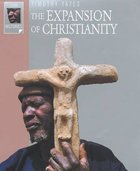 The Expansion of Christianity (Lion Histories Series)