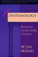 Epistemology (Contours Of Christian Philosophy Series) Paperback