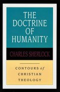 The Doctrine of Humanity (Contours Of Christian Theology Series) Paperback