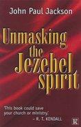 Unmasking the Jezebel Spirit Paperback