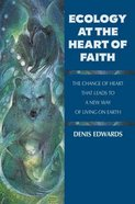 Ecology At the Heart of Faith Paperback