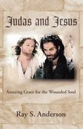 Judas and Jesus: Amazing Grace For the Wounded Soul Paperback
