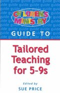 Tailored Teaching For 5-9's (Children's Ministry Guides Series)