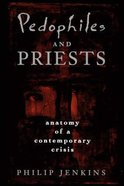 Pedophiles and Priests: Anatomy of a Contemporary Crisis Paperback