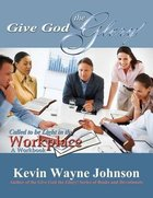 Give God the Glory: Called to Be Light in the Workplace (A Workbook) Paperback