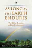 As Long as the Earth Endures: The Bible, Creation and the Environment Pb Large Format