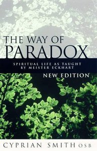 Way of Paradox: Spirtual Life as Taught By Meister Eckhart