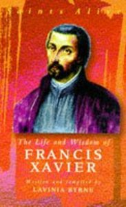 Life and Wisdom of Francis Xavier ,The
