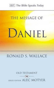 The Message of Daniel (Bible Speaks Today Series)