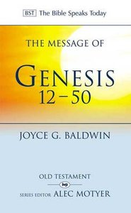 The Message of Genesis 12-50 (Bible Speaks Today Series)