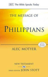 The Message of Philippians (Incl Study Guide) (Bible Speaks Today Series)