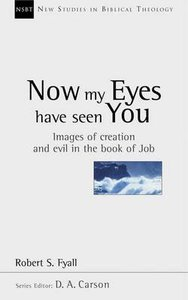 Now My Eyes Have Seen You (New Studies In Biblical Theology Series)