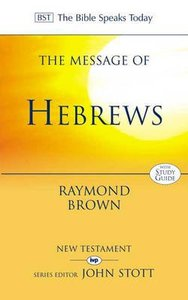 The Message of Hebrews (Incl Study Guide) (Bible Speaks Today Series)