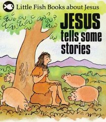 Jesus Tells Stories (Little Fish Series)