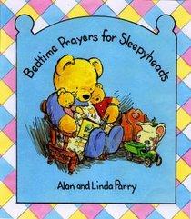 Bedtime With Sleepyheads: Bedtime Prayers For Sleepyheads