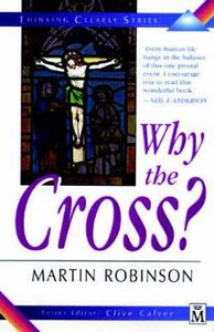 Why the Cross? (Thinking Clearly Series)
