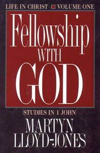 Fellowship With God (#01 in Life In Christ Series)