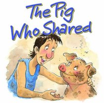 The Pig Who Shared (Bible Animal Board Book Series)