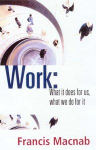 Work: What is Does For Us, What We Do For It