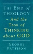The End of Theology and the Task of Thinking About God Paperback