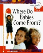 Where Do Babies Come From Ages 6-8 (#02 in Learning About Sex Series) Hardback
