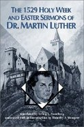 The 1529 Holy Week and Easter Sermons of Dr Martin Luther