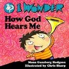 I Wonder How God Hears Me (I Wonder Series) Hardback