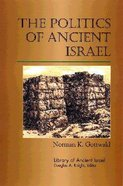 The Politics of Ancient Israel (Library Of Ancient Israel Series) Hardback