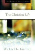 The Christian Life (Foundations Of Christian Faith Series)