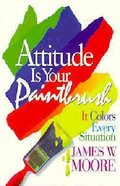Attitude is Your Paintbrush Paperback