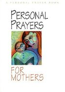 Personal Prayers For Mothers (Personal Prayer Book Series) Paperback