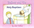 Holy Baptism (Follow And Do Series)