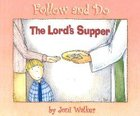 The Lord's Supper (Follow And Do Series) Hardback