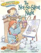 The Not-So-Silent Night (Instant Christmas Pageant Series)